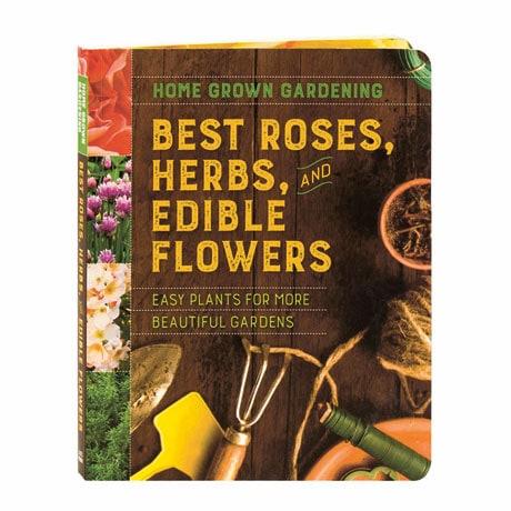 Home Grown Gardening: Best Roses Herbs And Edible Flowers