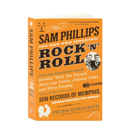 Sam Phillips:The Man Who Invented Rock 'N' Roll
