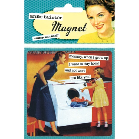Mommy, When I Grow Up I Want to Stay Home and Not Work Just Like You Magnet