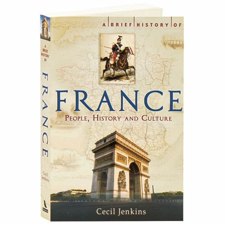 A Brief History Of France: People, History & Culture