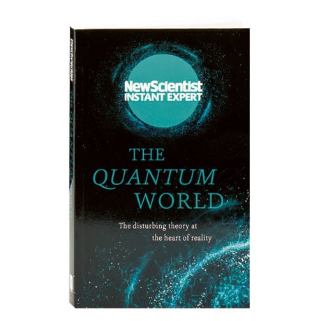 The Quantum World The Disturbing Theory At The Heart Of Reality New Scientist