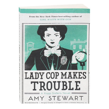 Lady Cop Makes Trouble A Kopp Sisters Novel (Book 2)