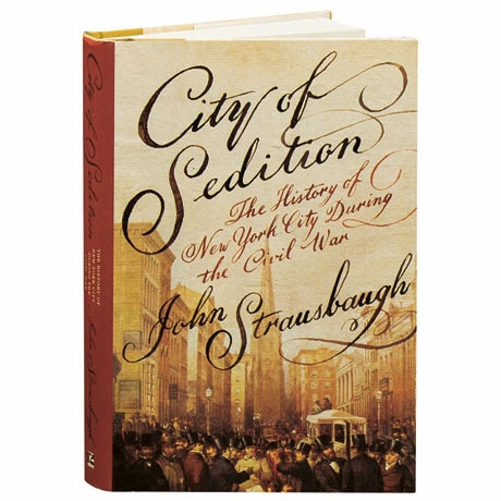 City Of Sedition The History Of New York City During The Civil War