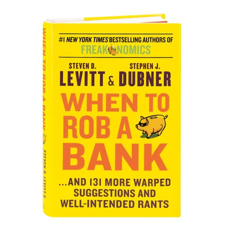 When To Rob A Bank ...And 131 More Warped Suggestions And Well-Intended Rants