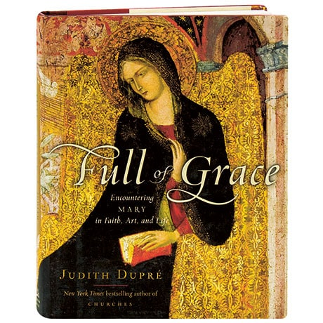 Full Of Grace Encountering Mary In Faith, Art, And Life