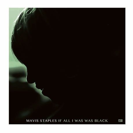 Mavis Staples: If All I Was Was Black