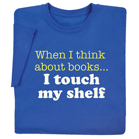 When I Think About Books… T-Shirt