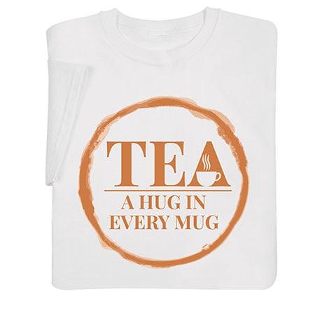 Tea: A Hug In Every Mug T-Shirt