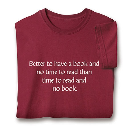 Better To Have A Book And No Time T-Shirt