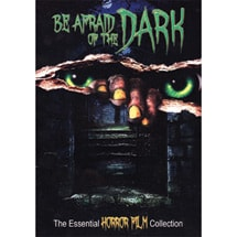 Be Afraid of the Dark - The Essential Horror Film Collection