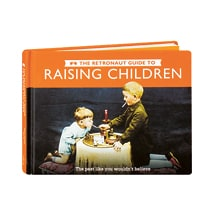 The Retronaut Guide to Raising Children