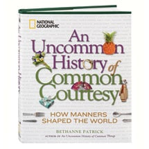 An Uncommon History Of Common Courtesy How Manners Shaped The World