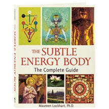 The Subtle Energy Body The Complete Guide