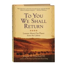 To You We Shall Return Lessons About Our Planet From The Lakota