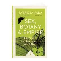 Sex, Botany And Empire The Story Of Carl Linnaeus And Joseph Banks
