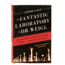 The Fantastic Laboratory Of Dr. Weigl How Two Brave Scientists Battled Typhus And Sabotaged The Nazis