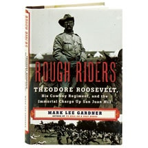 Rough Riders Theodore Roosevelt, His Cowboy Regiment, And The Immortal Charge Up San Juan Hill