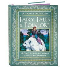 The World Treasury Of Fairy Tales And Folklore A Family Heirloom Of Stories To Inspire And Entertain